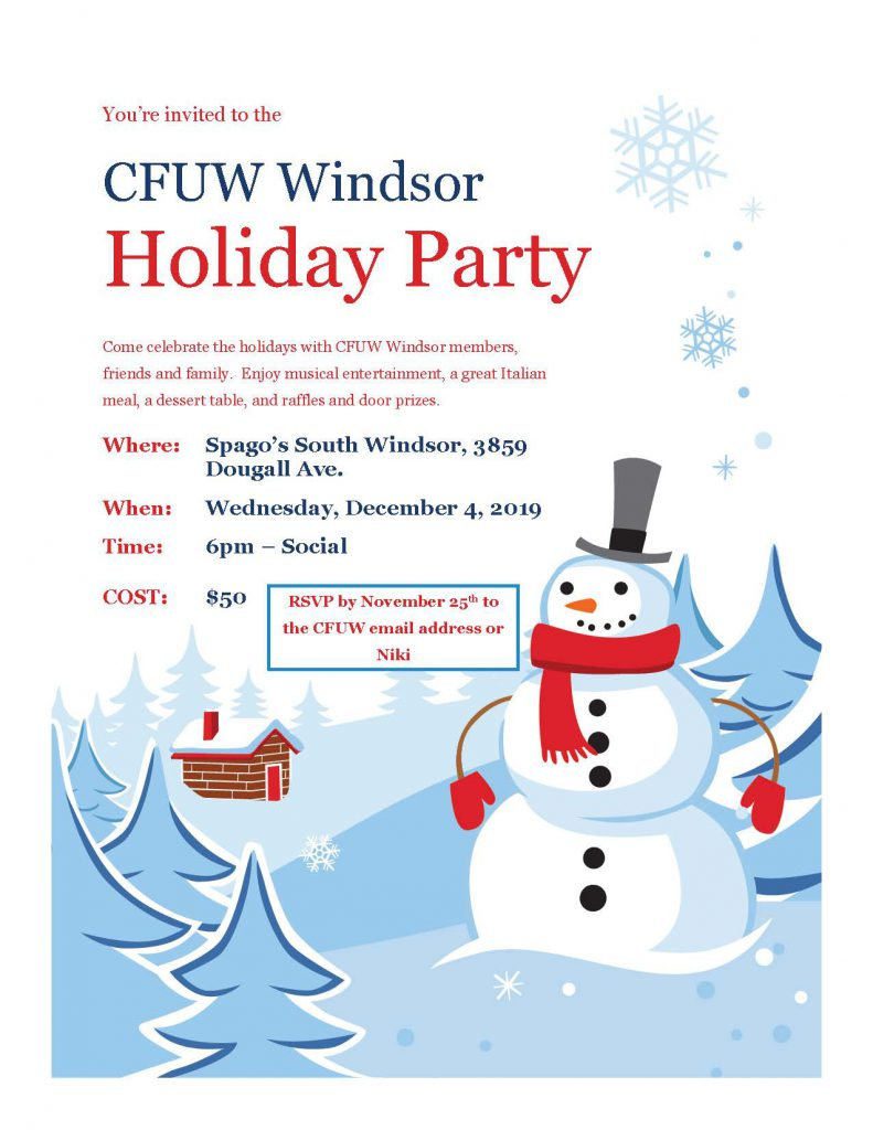 You're invited to the CFUW Windsor Holiday Party Come celebrate the holidays with CFUW Windsor members, friends and family. Enjoy musical entertainment, a great Italian meal, a dessert table, and raffles and door prizes. Where: Spago's South Windsor