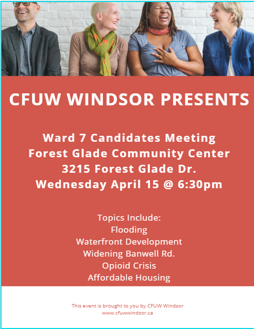 CFUW Windsor Presents Ward 7 Candidates Meeting. Topics Include: flooding, waterfront development, widening Banwell Road, opioid crisis, affordable housing