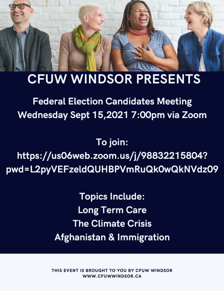CFUW WINDSOR PRESENTS Federal Election Candidates Meeting Wednesday Sept 15, 2021 7:00pm via Zoom To join, contact us for Zoom link.